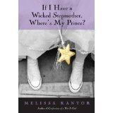 Book Review: If I Have a Wicked Stepmother, Where's My Prince? - by Melissa Kantor